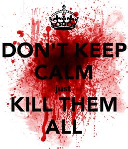 don-t-keep-calm-just-kill-them-all